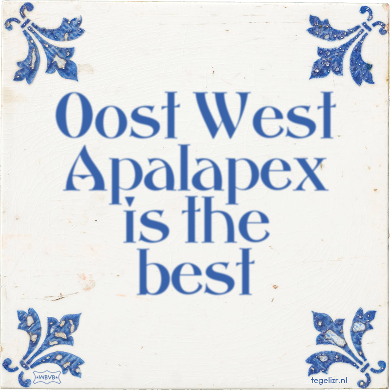 0ost West Apalapex is the best - Online tegeltjes bakken