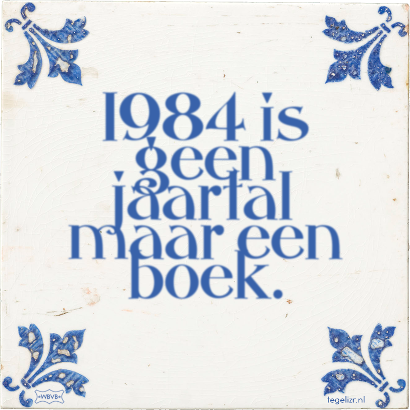 1984 is geen jaartal maar een boek. - Online tegeltjes bakken
