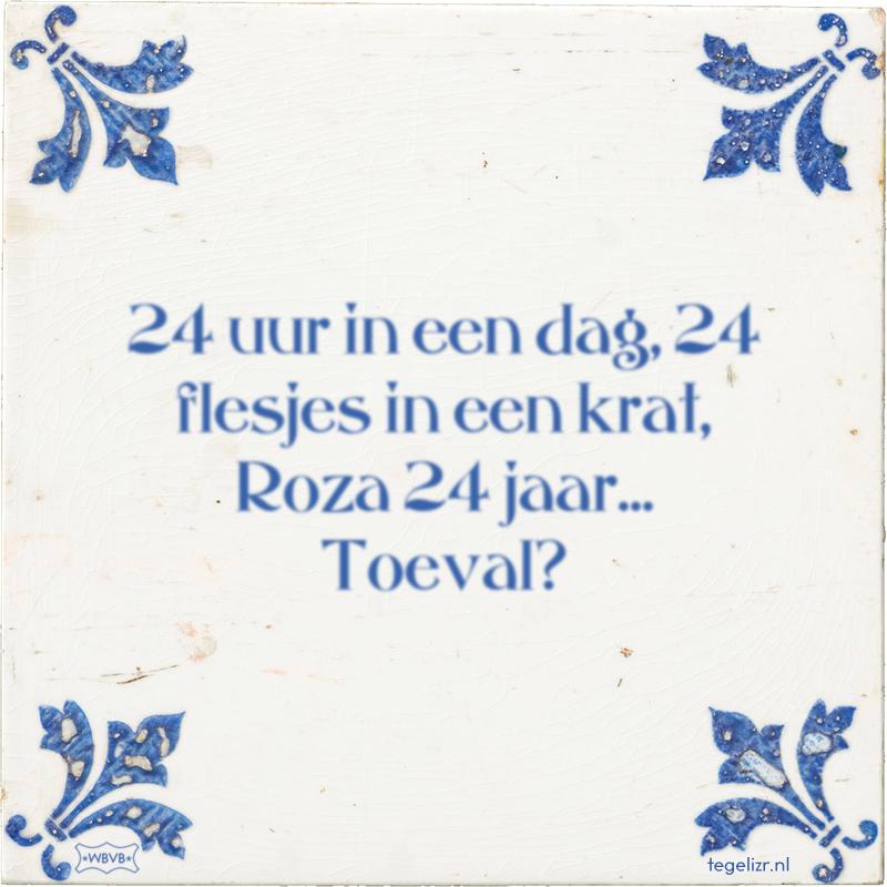 24 uur in een dag, 24 flesjes in een krat, Roza 24 jaar... Toeval? - Online tegeltjes bakken