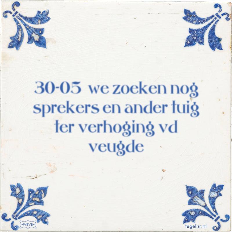 30-05 we zoeken nog sprekers en ander tuig ter verhoging vd veugde - Online tegeltjes bakken
