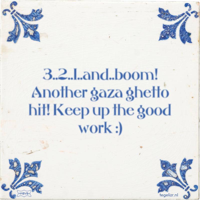 3..2..1..and..boom! Another gaza ghetto hit! Keep up the good work De AIVD luistert mee - Online tegeltjes bakken