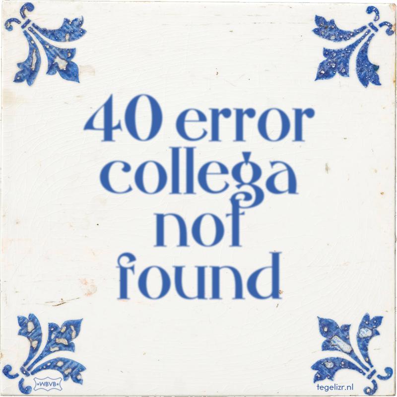 40 error collega not found - Online tegeltjes bakken