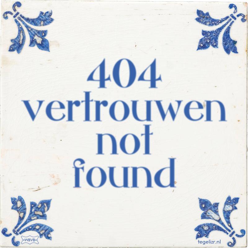 404 vertrouwen not found - Online tegeltjes bakken