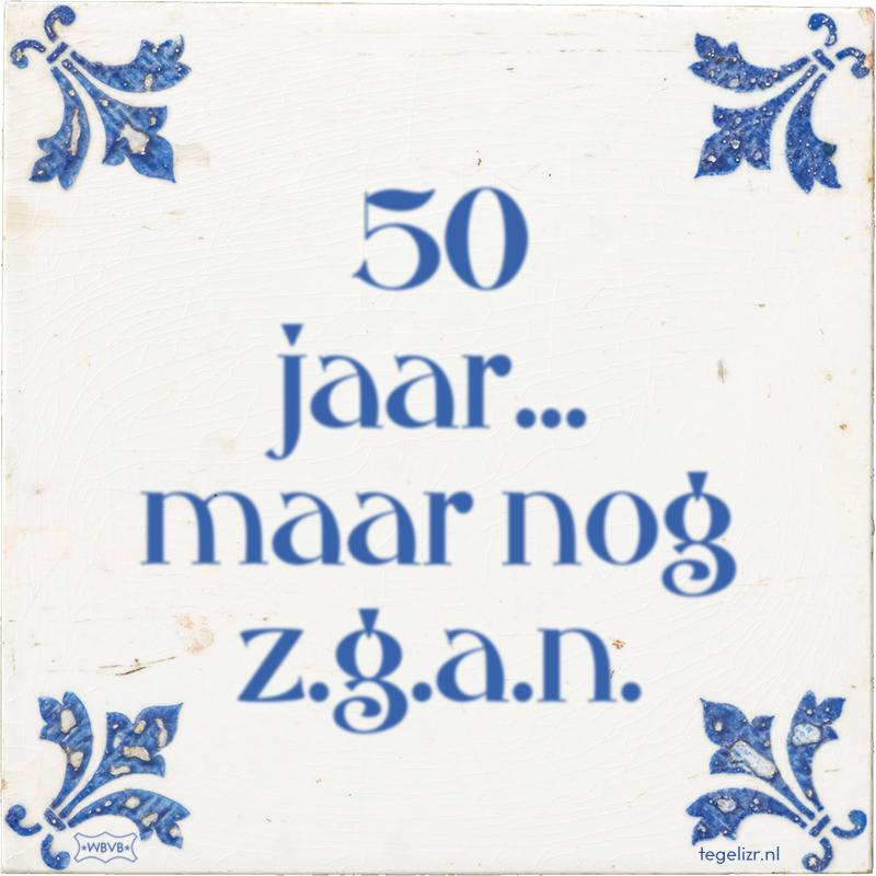 50 jaar... maar nog z.g.a.n. - Online tegeltjes bakken