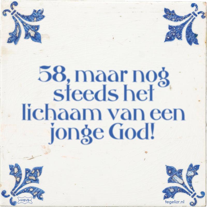 58, maar nog steeds het lichaam van een jonge God! - Online tegeltjes bakken