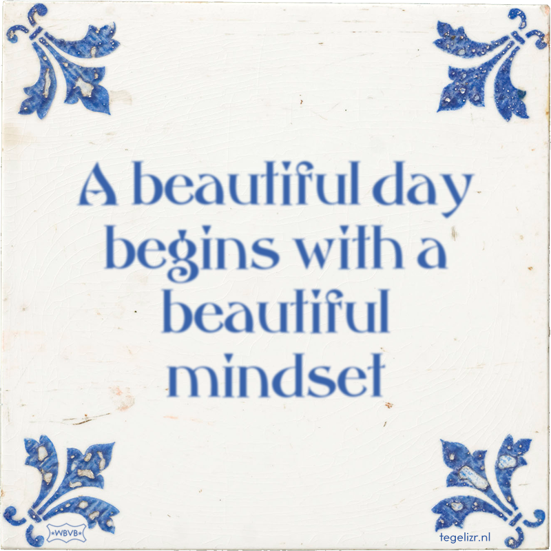 A beautiful day begins with a beautiful mindset - Online tegeltjes bakken