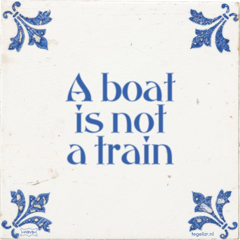 A boat is not a train - Online tegeltjes bakken
