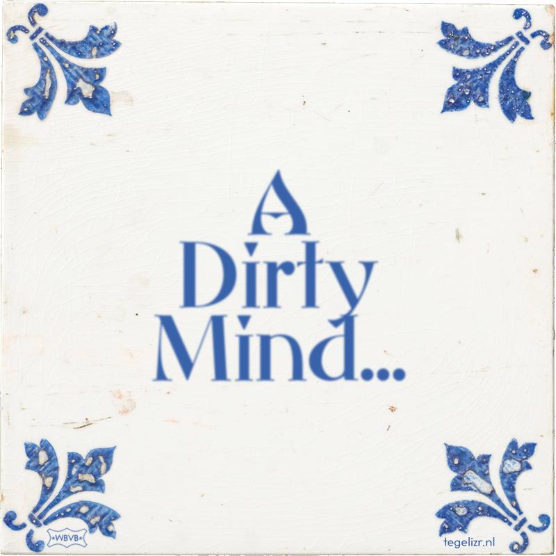 A Dirty Mind... - Online tegeltjes bakken