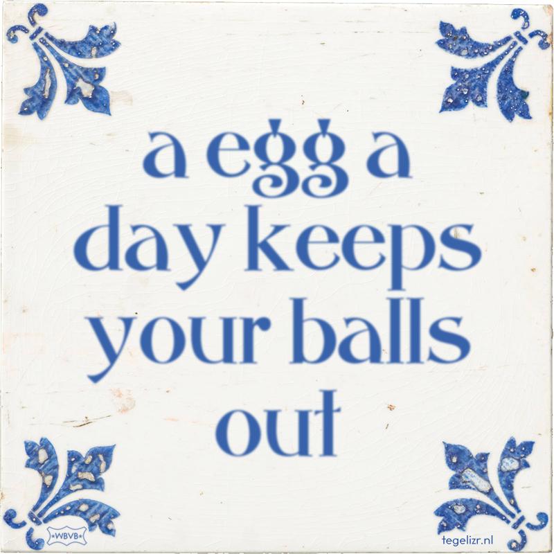 a egg a day keeps your balls out - Online tegeltjes bakken