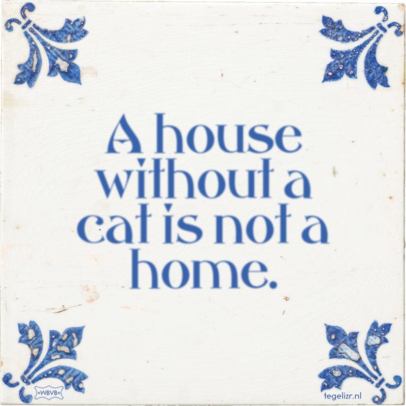 A house without a cat is not a home. - Online tegeltjes bakken