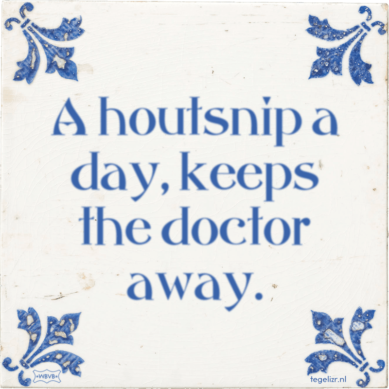 A houtsnip a day, keeps the doctor away. - Online tegeltjes bakken