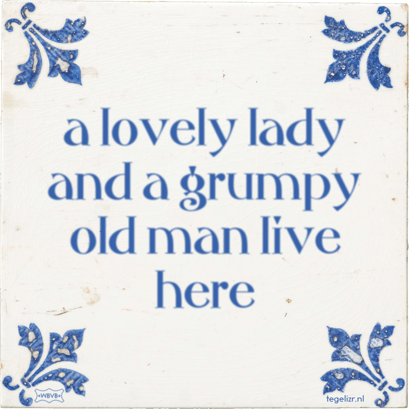 a lovely lady and a grumpy old man live here - Online tegeltjes bakken