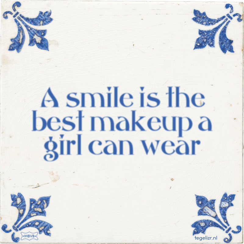 A smile is the best makeup a girl can wear - Online tegeltjes bakken