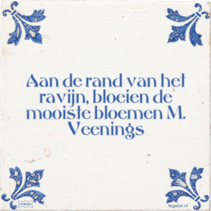 Aan de rand van het ravijn, bloeien de mooiste bloemen M. Veenings - Online tegeltjes bakken