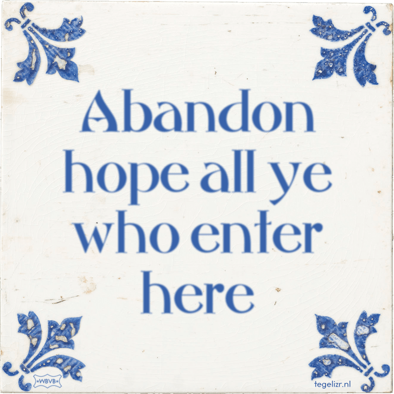 Abandon hope all ye who enter here - Online tegeltjes bakken