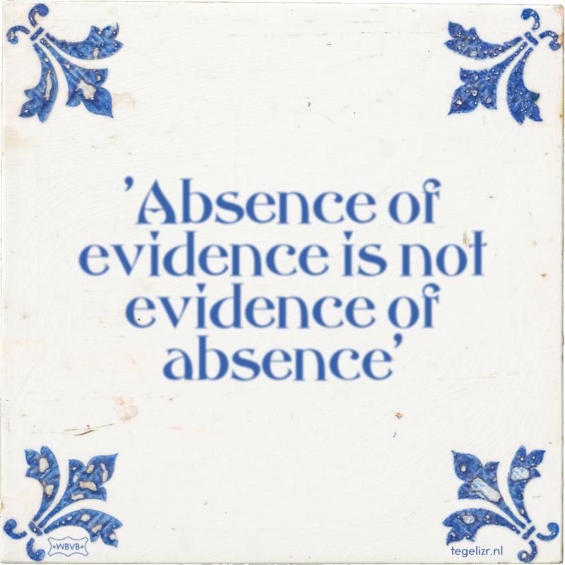 'Absence of evidence is not evidence of absence' - Online tegeltjes bakken