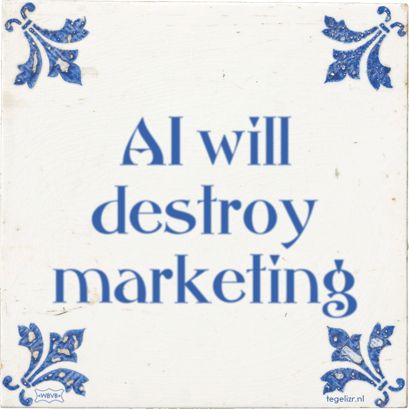 AI will destroy marketing - Online tegeltjes bakken