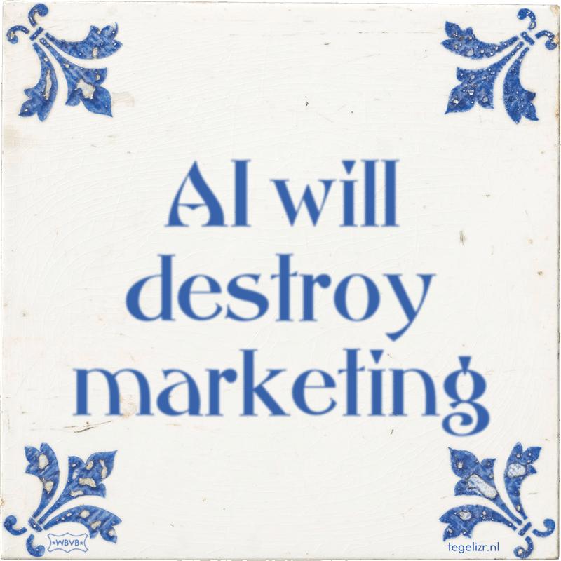 AI will destroy marketing - Online tegeltjes bakken