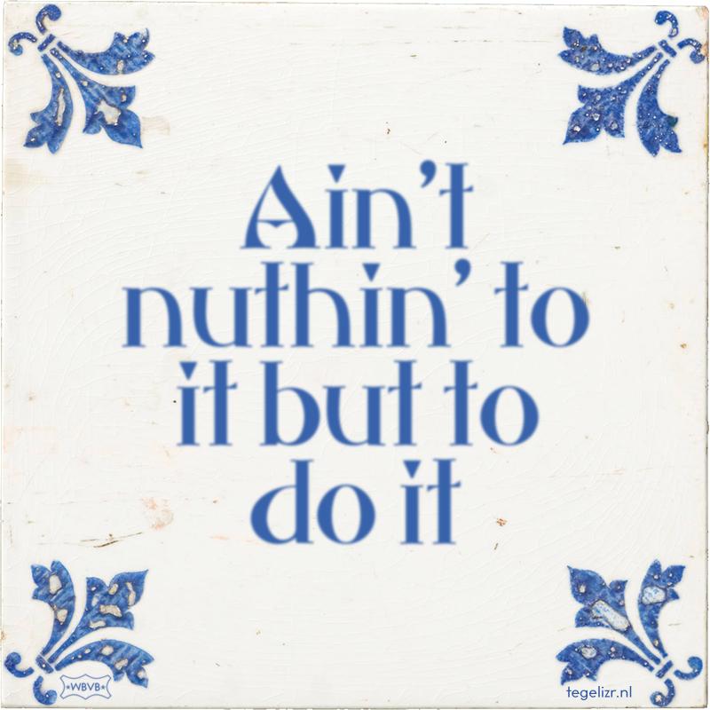 Ain't nuthin' to it but to do it - Online tegeltjes bakken