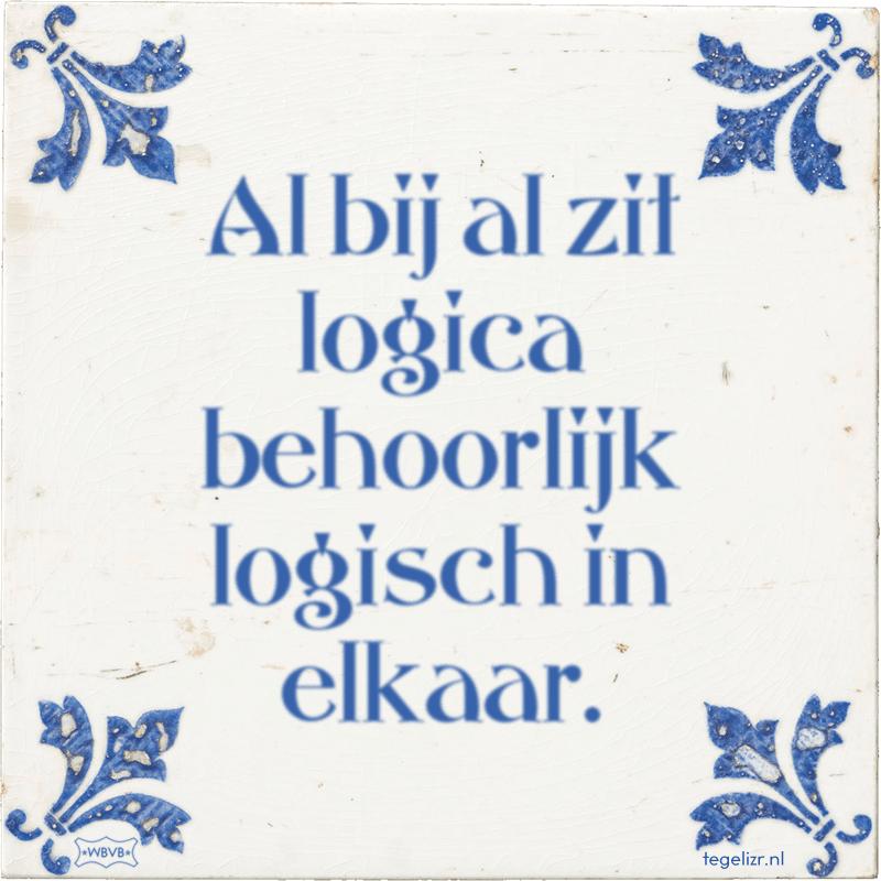 Al bij al zit logica behoorlijk logisch in elkaar. - Online tegeltjes bakken