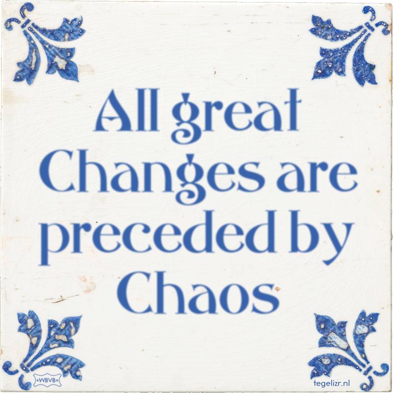 All great Changes are preceded by Chaos - Online tegeltjes bakken