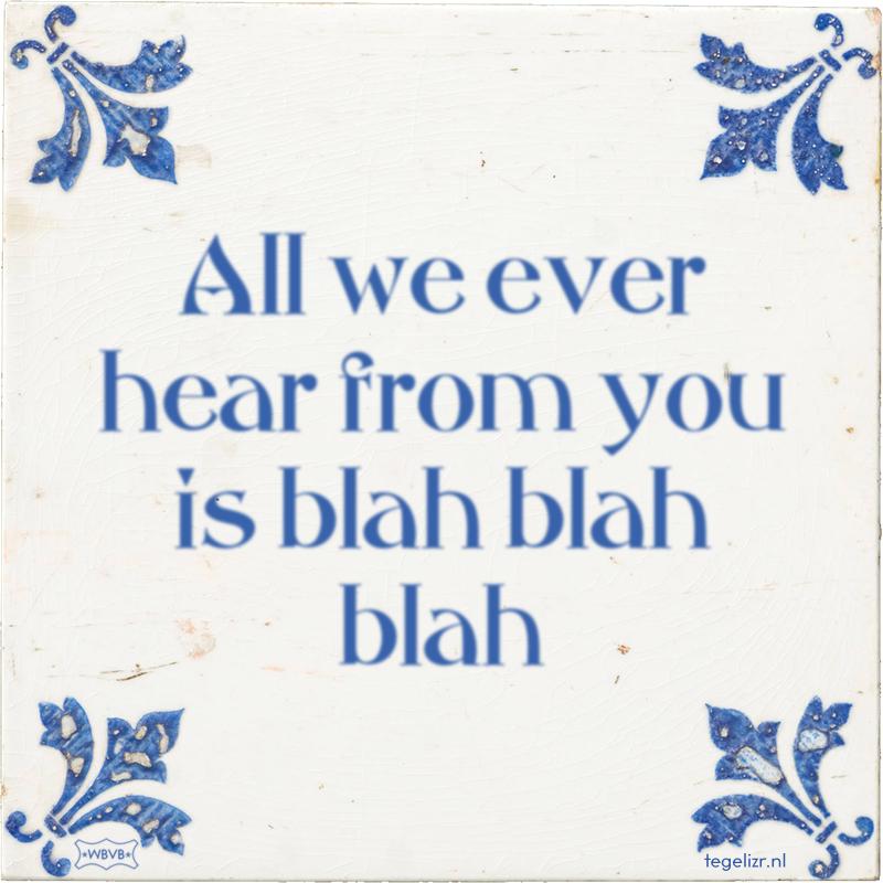 All we ever hear from you is blah blah blah - Online tegeltjes bakken