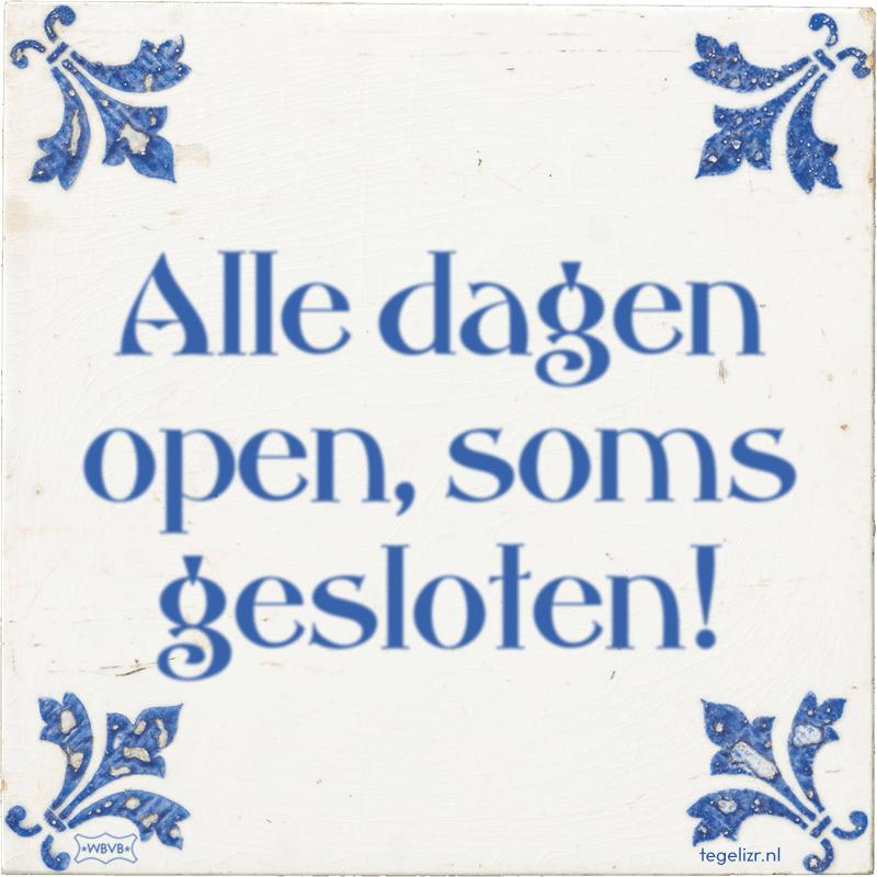 Alle dagen open, soms gesloten! - Online tegeltjes bakken