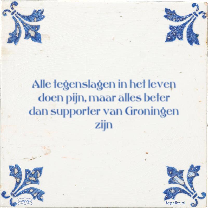 Alle tegenslagen in het leven doen pijn, maar alles beter dan supporter van Groningen zijn - Online tegeltjes bakken