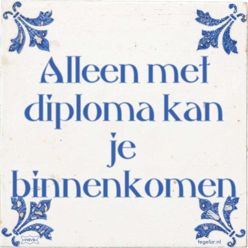 Alleen met diploma kan je binnenkomen - Online tegeltjes bakken