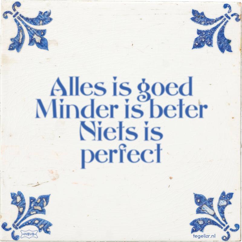 Alles is goed Minder is beter Niets is perfect - Online tegeltjes bakken