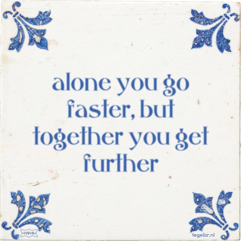 alone you go faster, but together you get further - Online tegeltjes bakken