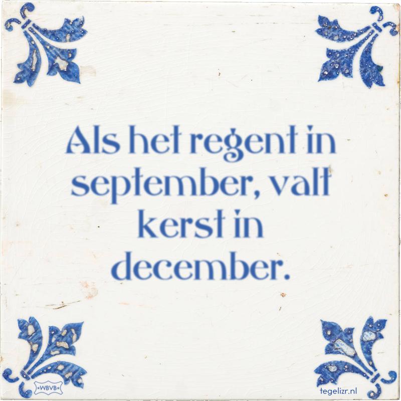 Als het regent in september, valt kerst in december. - Online tegeltjes bakken