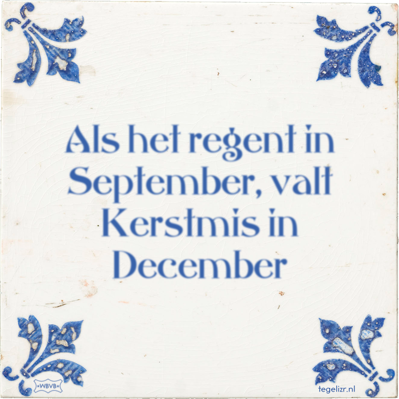 Als het regent in September, valt Kerstmis in December - Online tegeltjes bakken