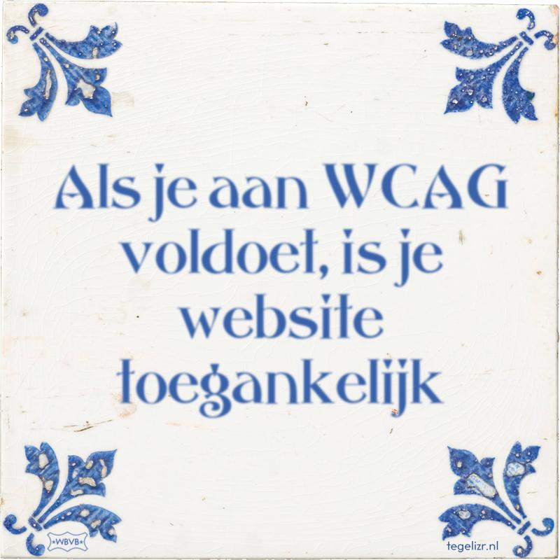 Als je aan WCAG voldoet, is je website toegankelijk - Online tegeltjes bakken