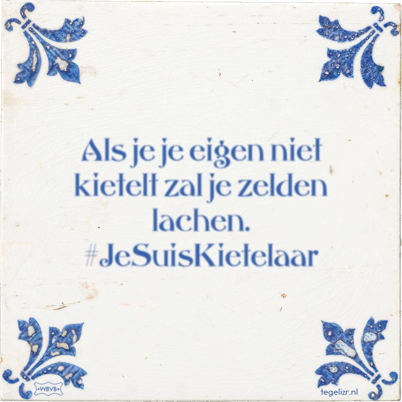 Als je je eigen niet kietelt zal je zelden lachen. #JeSuisKietelaar - Online tegeltjes bakken