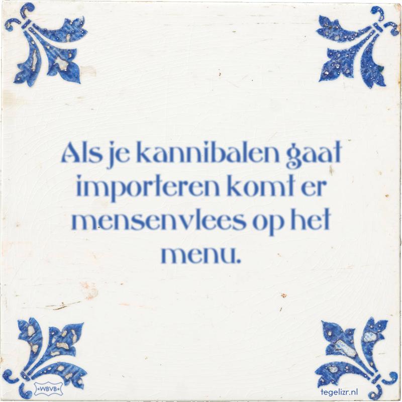 Als je kannibalen gaat importeren komt er mensenvlees op het menu. - Online tegeltjes bakken