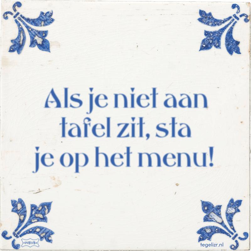 Als je niet aan tafel zit, sta je op het menu! - Online tegeltjes bakken