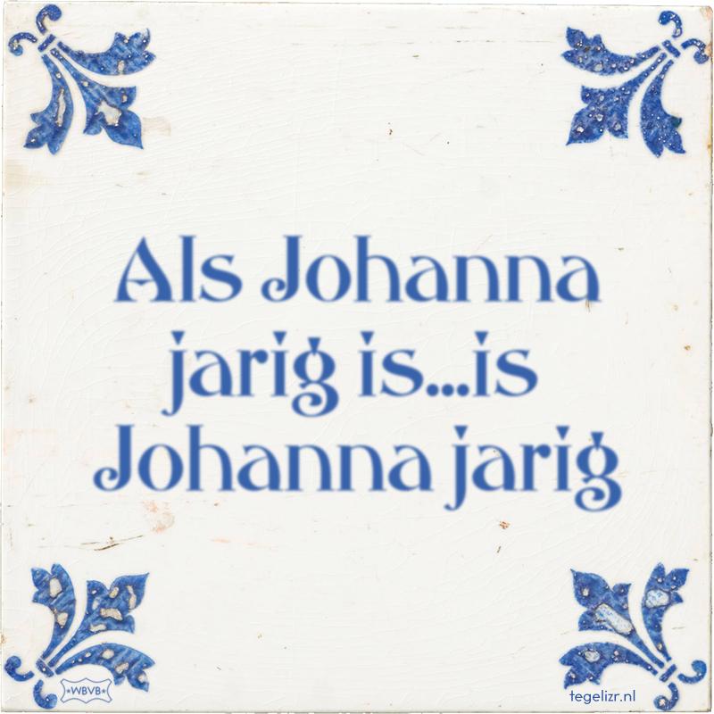 Als Johanna jarig is...is Johanna jarig - Online tegeltjes bakken