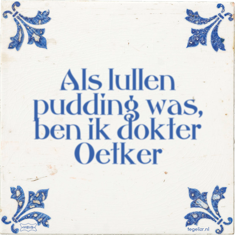 Als lullen pudding was, ben ik dokter Oetker - Online tegeltjes bakken