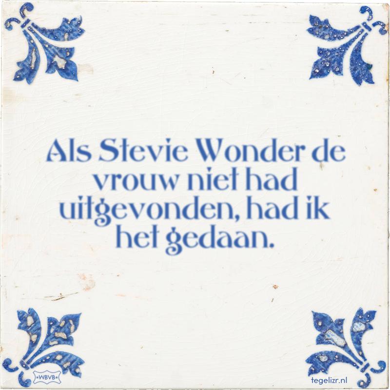 Als Stevie Wonder de vrouw niet had uitgevonden, had ik het gedaan. - Online tegeltjes bakken
