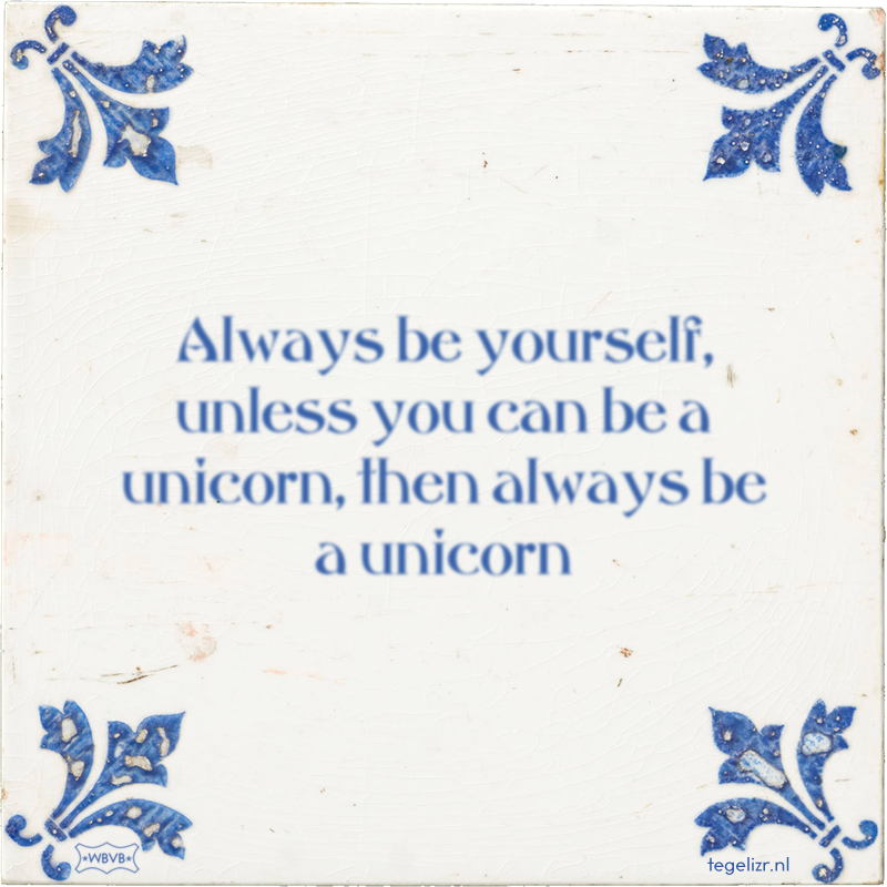 Always be yourself, unless you can be a unicorn, then always be a unicorn - Online tegeltjes bakken
