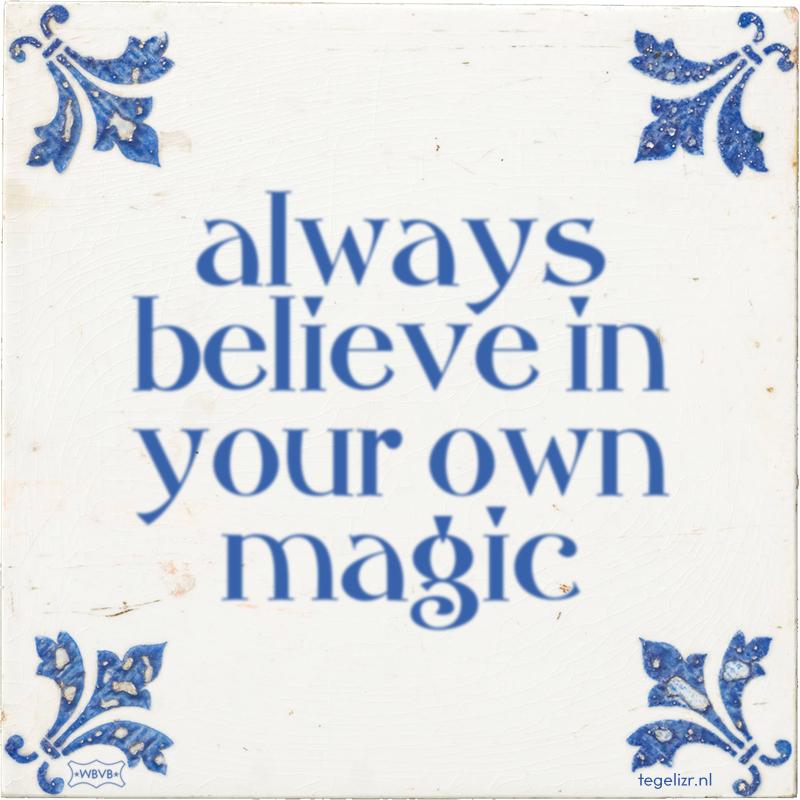 always believe in your own magic - Online tegeltjes bakken
