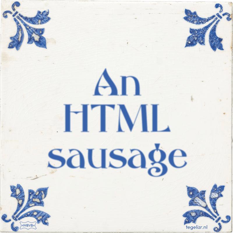 An HTML sausage - Online tegeltjes bakken