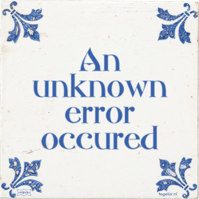 An unknown error occured - Online tegeltjes bakken
