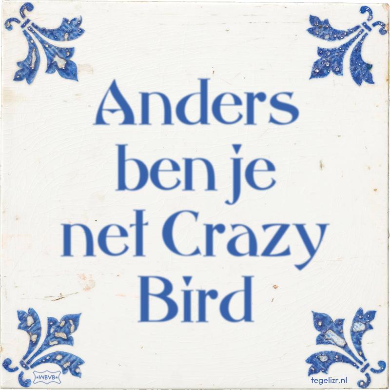 Anders ben je net Crazy Bird - Online tegeltjes bakken