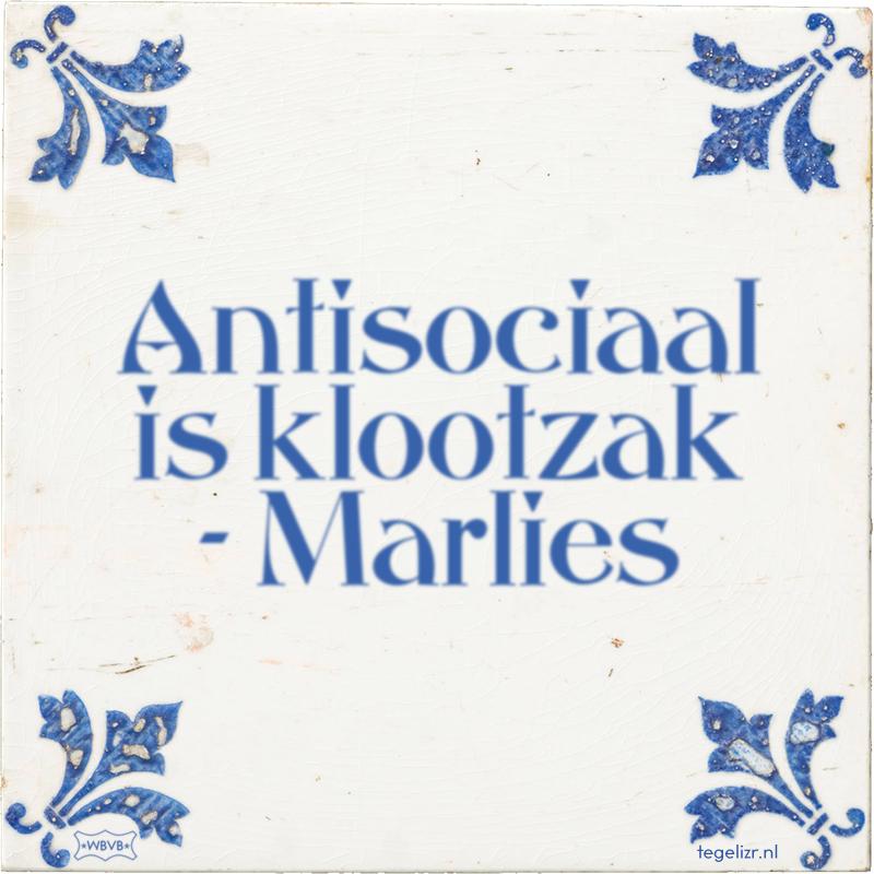 Antisociaal is klootzak - Marlies - Online tegeltjes bakken