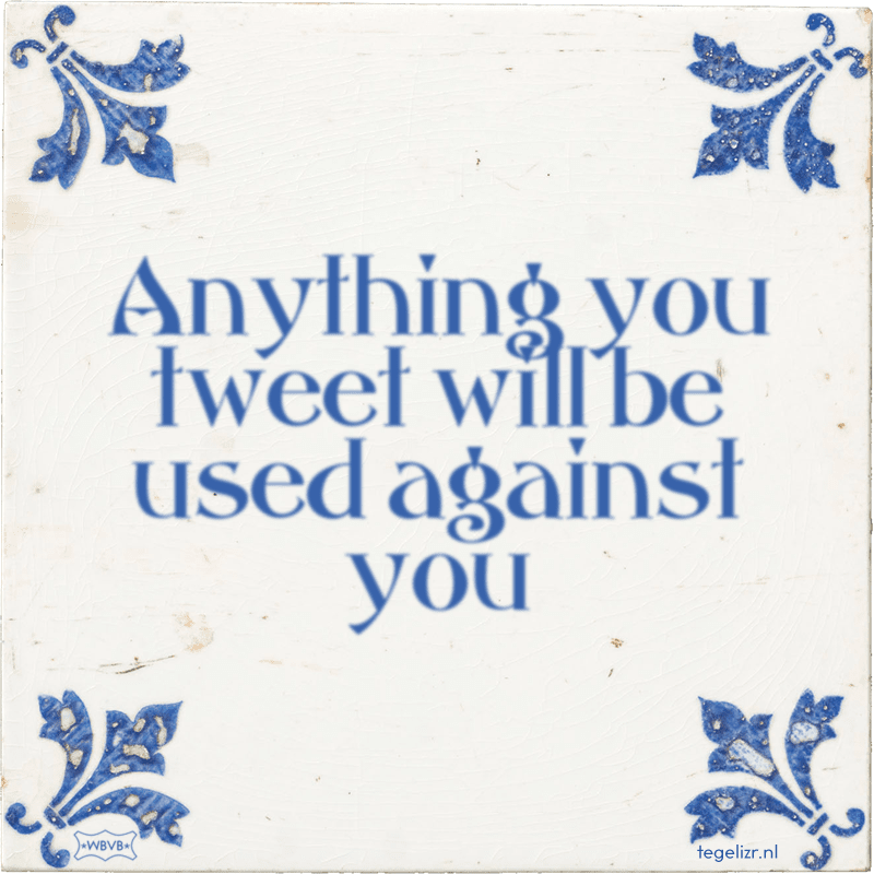 Anything you tweet will be used against you - Online tegeltjes bakken