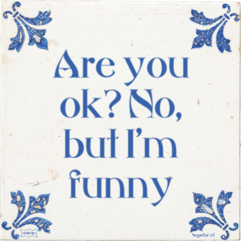 Are you ok? No, but I'm funny - Online tegeltjes bakken