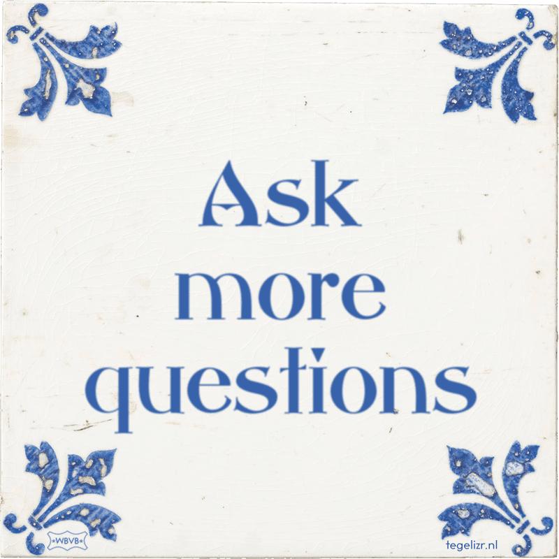 Ask more questions - Online tegeltjes bakken