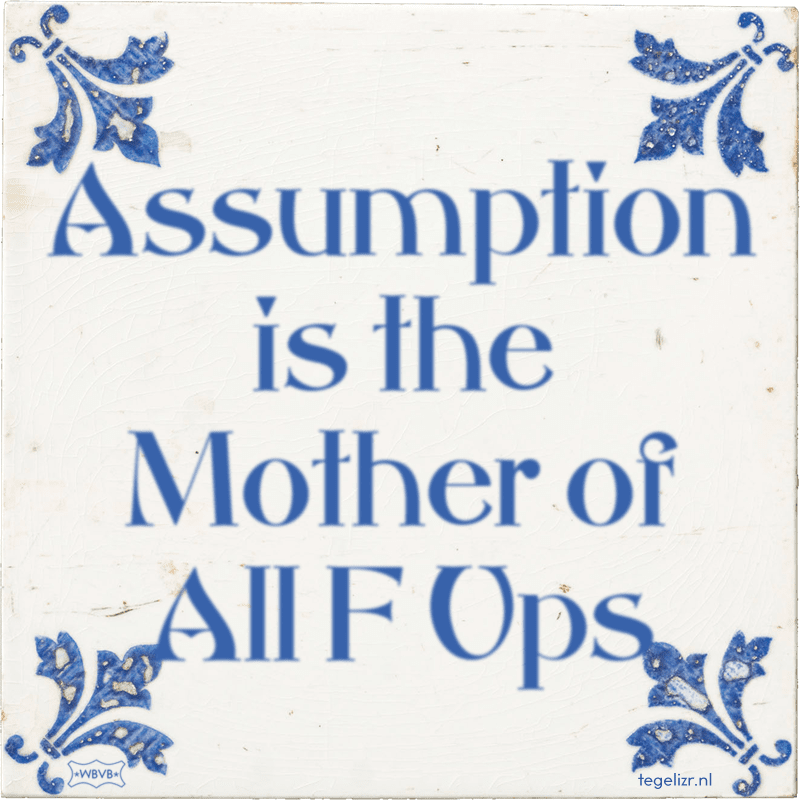 Assumption is the Mother of All F Ups - Online tegeltjes bakken